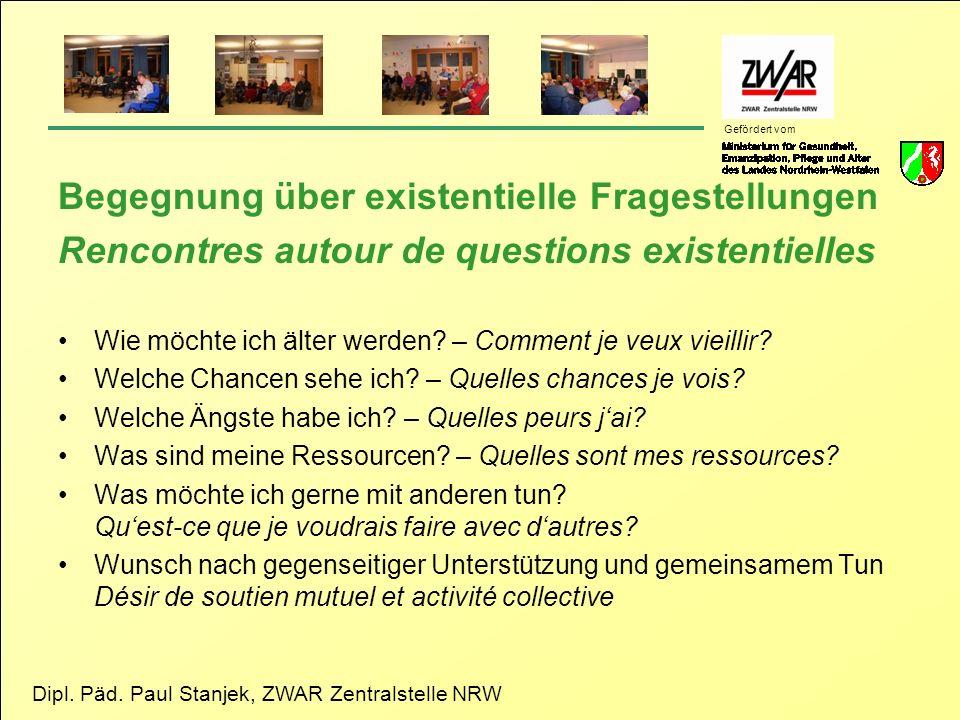 Dipl. Päd. Paul Stanjek, ZWAR Zentralstelle NRW Gefördert vom Begegnung über existentielle Fragestellungen Rencontres autour de questions existentiell