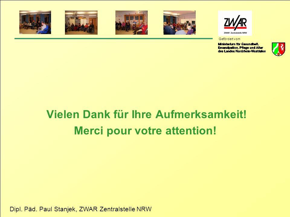 Dipl. Päd. Paul Stanjek, ZWAR Zentralstelle NRW Gefördert vom Vielen Dank für Ihre Aufmerksamkeit! Merci pour votre attention!