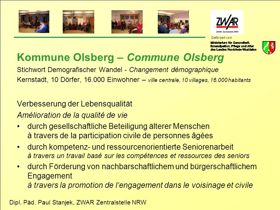 Dipl. Päd. Paul Stanjek, ZWAR Zentralstelle NRW Gefördert vom Kommune Olsberg – Commune Olsberg Stichwort Demografischer Wandel - Changement démograph