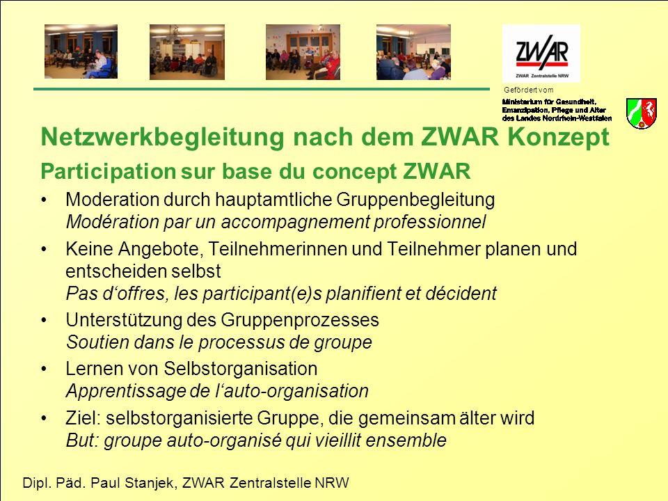Dipl. Päd. Paul Stanjek, ZWAR Zentralstelle NRW Gefördert vom Netzwerkbegleitung nach dem ZWAR Konzept Participation sur base du concept ZWAR Moderati