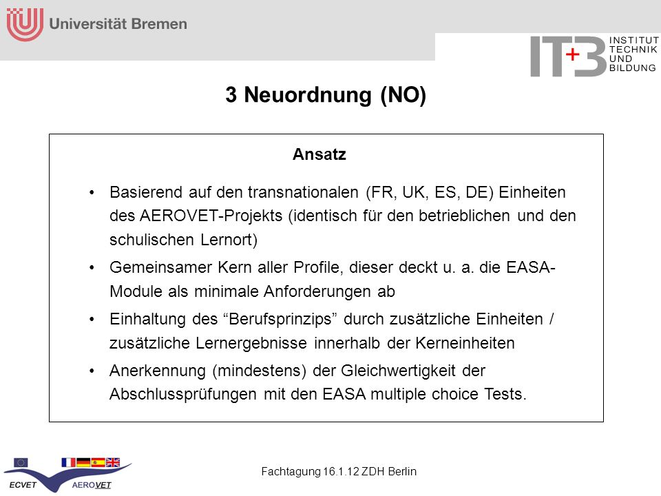 Fachtagung 16.1.12 ZDH Berlin Ansatz Basierend auf den transnationalen (FR, UK, ES, DE) Einheiten des AEROVET-Projekts (identisch für den betriebliche