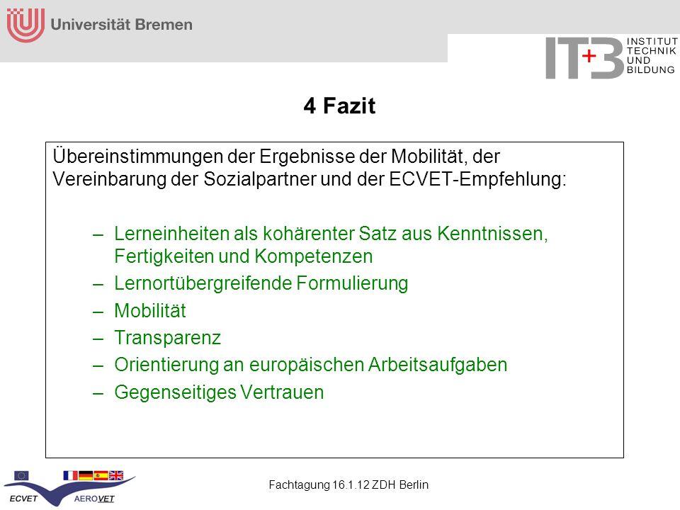 Fachtagung 16.1.12 ZDH Berlin 4 Fazit Übereinstimmungen der Ergebnisse der Mobilität, der Vereinbarung der Sozialpartner und der ECVET-Empfehlung: –Le