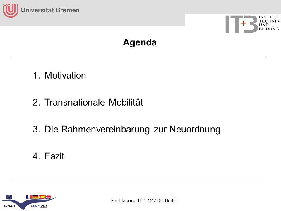 Fachtagung 16.1.12 ZDH Berlin Agenda 1.Motivation 2.Transnationale Mobilität 3.Die Rahmenvereinbarung zur Neuordnung 4.Fazit