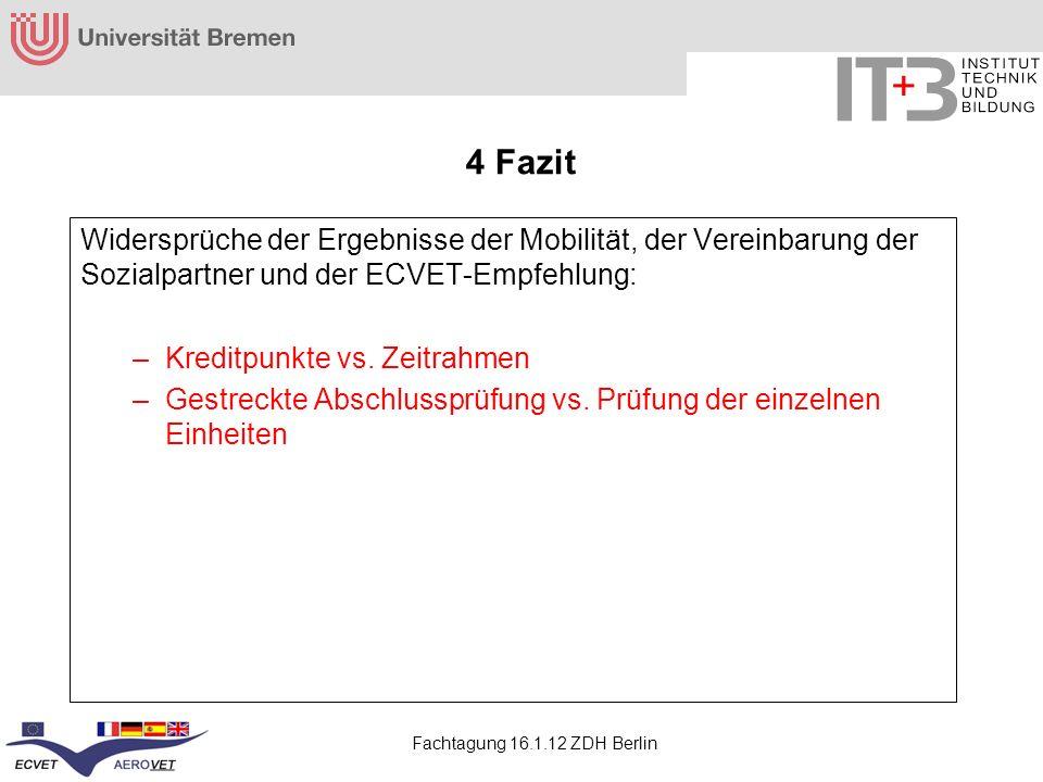 Fachtagung 16.1.12 ZDH Berlin Widersprüche der Ergebnisse der Mobilität, der Vereinbarung der Sozialpartner und der ECVET-Empfehlung: –Kreditpunkte vs