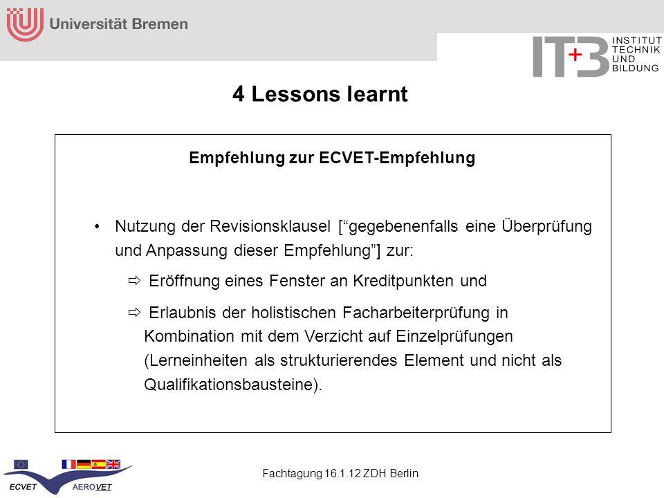 Fachtagung 16.1.12 ZDH Berlin 4 Lessons learnt Empfehlung zur ECVET-Empfehlung Nutzung der Revisionsklausel [gegebenenfalls eine Überprüfung und Anpas