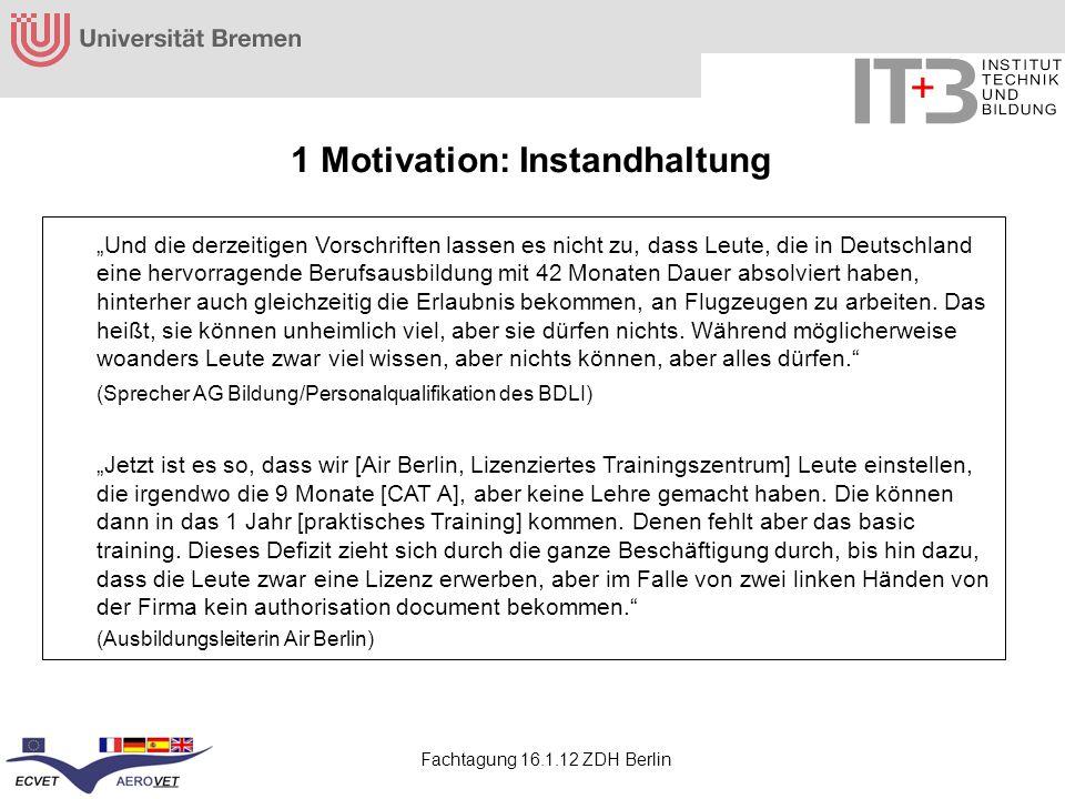 Fachtagung 16.1.12 ZDH Berlin 1 Motivation: Instandhaltung Und die derzeitigen Vorschriften lassen es nicht zu, dass Leute, die in Deutschland eine he