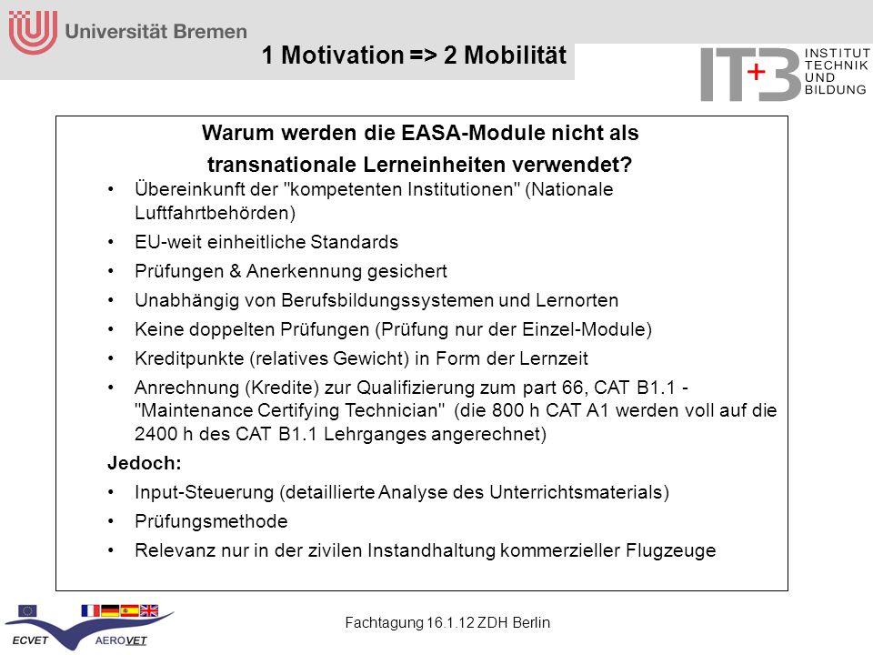 Fachtagung 16.1.12 ZDH Berlin 1 Motivation => 2 Mobilität Warum werden die EASA-Module nicht als transnationale Lerneinheiten verwendet? Übereinkunft