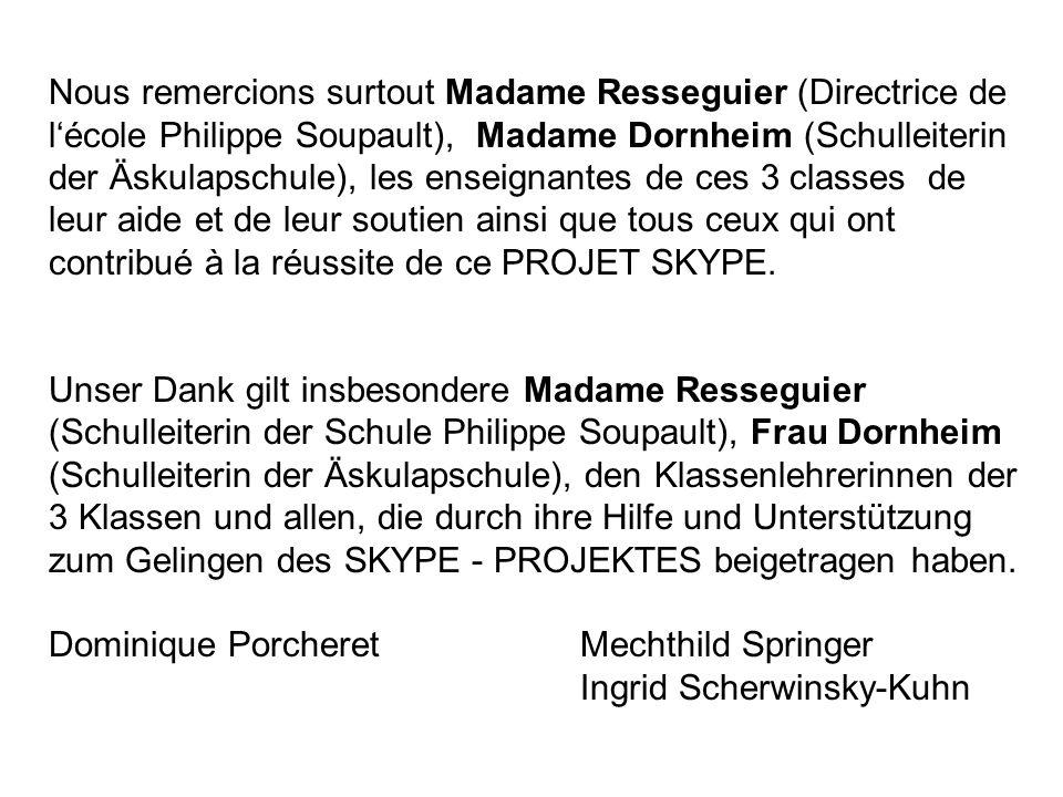 Nous remercions surtout Madame Resseguier (Directrice de lécole Philippe Soupault), Madame Dornheim (Schulleiterin der Äskulapschule), les enseignante