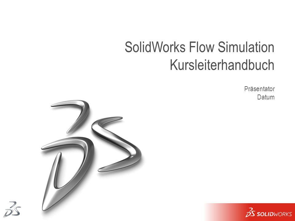 1 SolidWorks Flow Simulation Kursleiterhandbuch Präsentator Datum