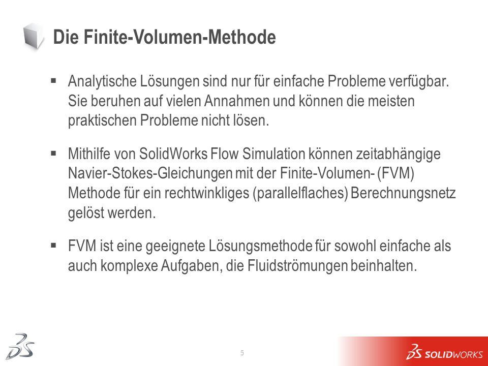5 Die Finite-Volumen-Methode Analytische Lösungen sind nur für einfache Probleme verfügbar. Sie beruhen auf vielen Annahmen und können die meisten pra