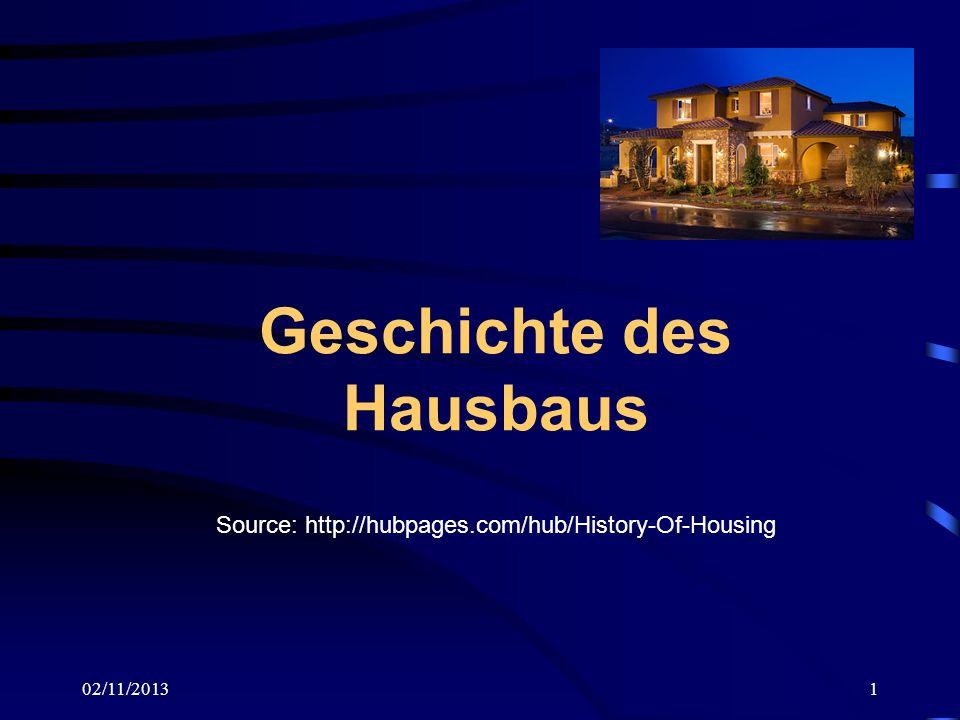 02/11/20131 Geschichte des Hausbaus Source: http://hubpages.com/hub/History-Of-Housing