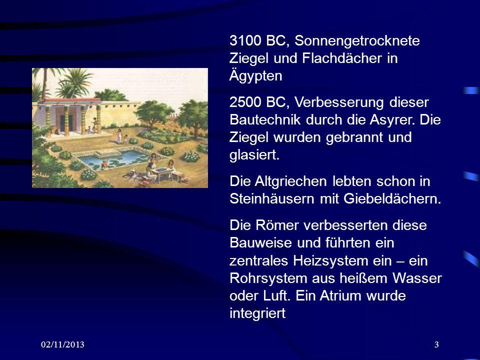 02/11/20133 3100 BC, Sonnengetrocknete Ziegel und Flachdächer in Ägypten 2500 BC, Verbesserung dieser Bautechnik durch die Asyrer. Die Ziegel wurden g