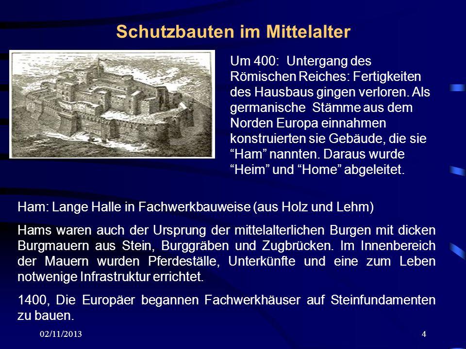 02/11/20134 Schutzbauten im Mittelalter Um 400: Untergang des Römischen Reiches: Fertigkeiten des Hausbaus gingen verloren. Als germanische Stämme aus