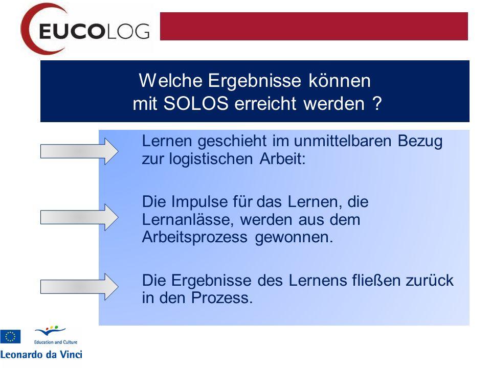 Welche Ergebnisse können mit SOLOS erreicht werden ? Lernen geschieht im unmittelbaren Bezug zur logistischen Arbeit: Die Impulse für das Lernen, die