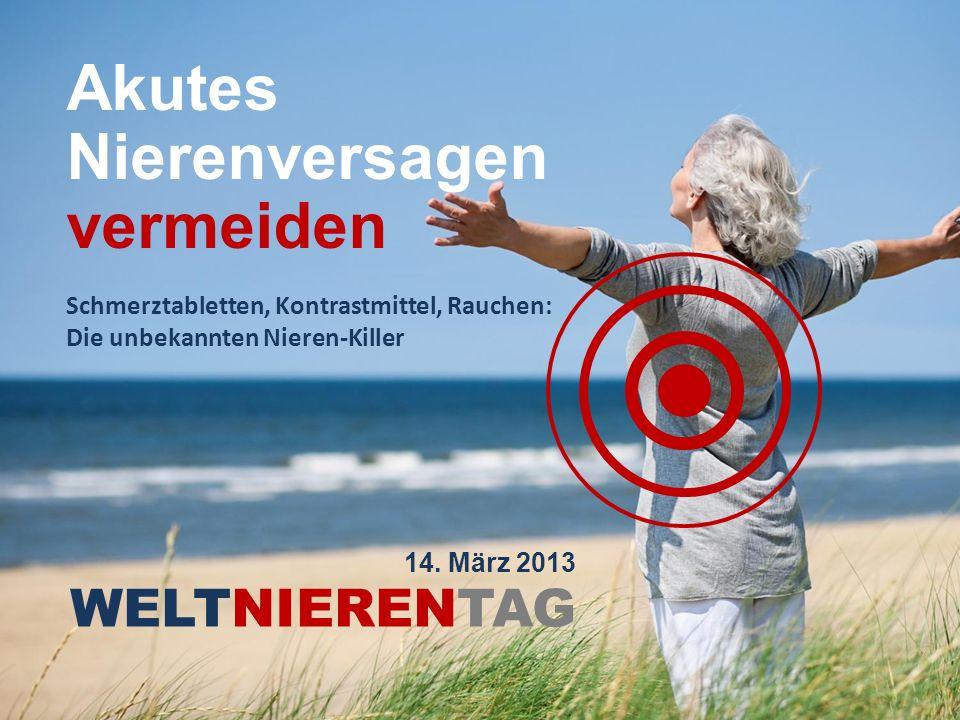 WELTNIERENTAG 2013 WELTNIERENTAG Akutes Nierenversagen vermeiden 14. März 2013 Schmerztabletten, Kontrastmittel, Rauchen: Die unbekannten Nieren-Kille