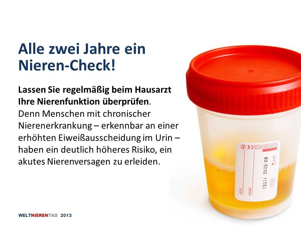 WELTNIERENTAG 2013 Lassen Sie regelmäßig beim Hausarzt Ihre Nierenfunktion überprüfen. Denn Menschen mit chronischer Nierenerkrankung – erkennbar an e
