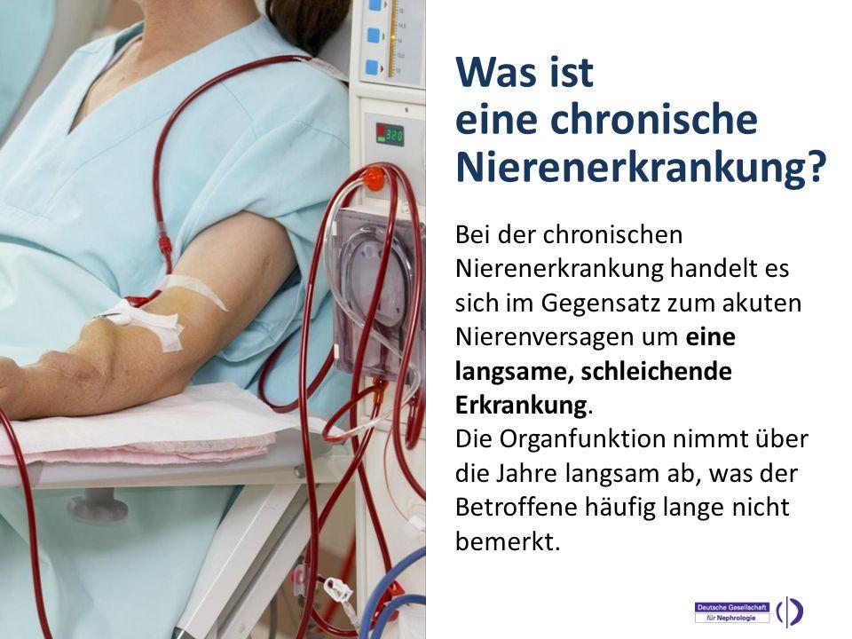 WELTNIERENTAG 2013 Bei der chronischen Nierenerkrankung handelt es sich im Gegensatz zum akuten Nierenversagen um eine langsame, schleichende Erkranku