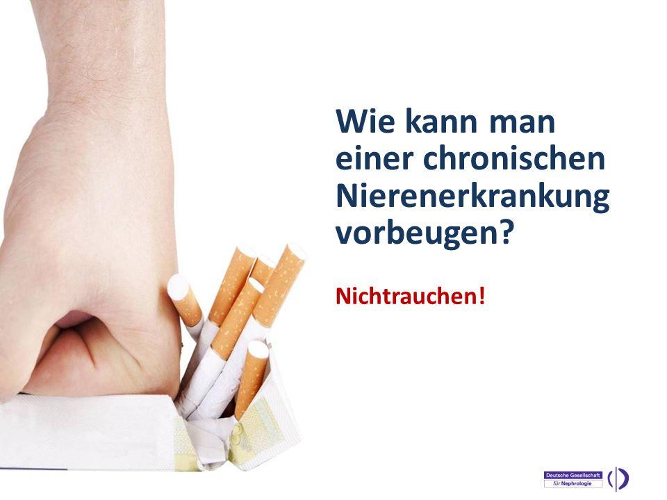 WELTNIERENTAG 2013 Nichtrauchen! Wie kann man einer chronischen Nierenerkrankung vorbeugen?