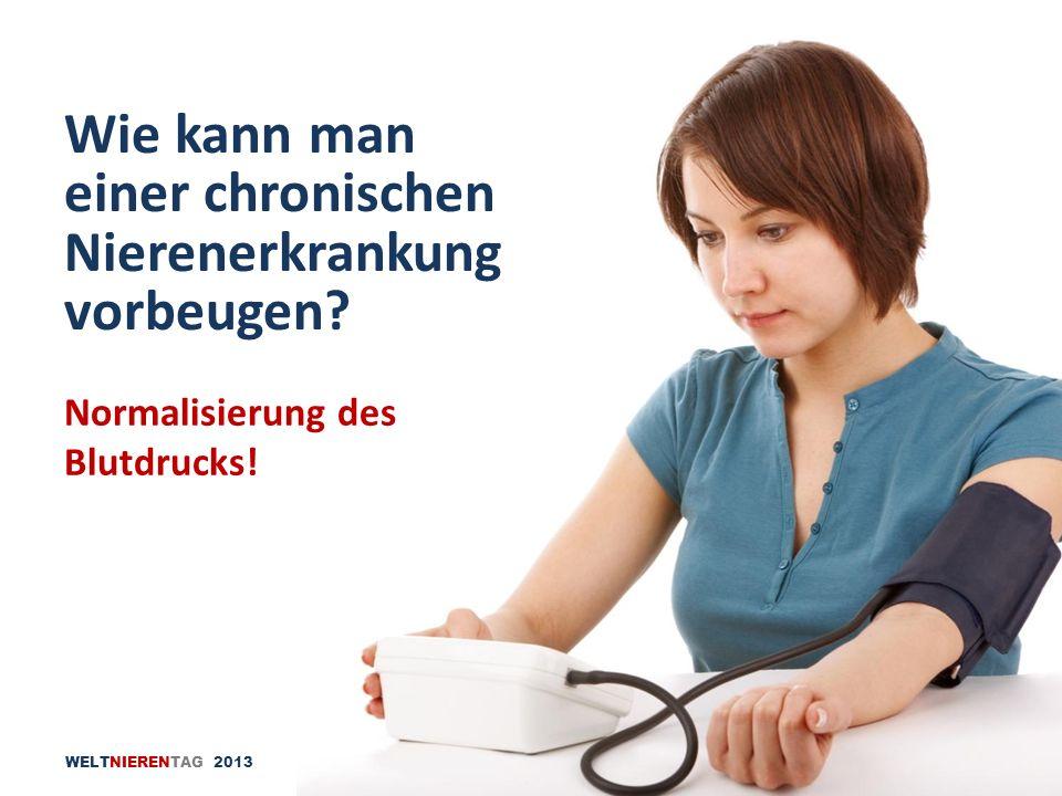 WELTNIERENTAG 2013 Normalisierung des Blutdrucks! Wie kann man einer chronischen Nierenerkrankung vorbeugen?