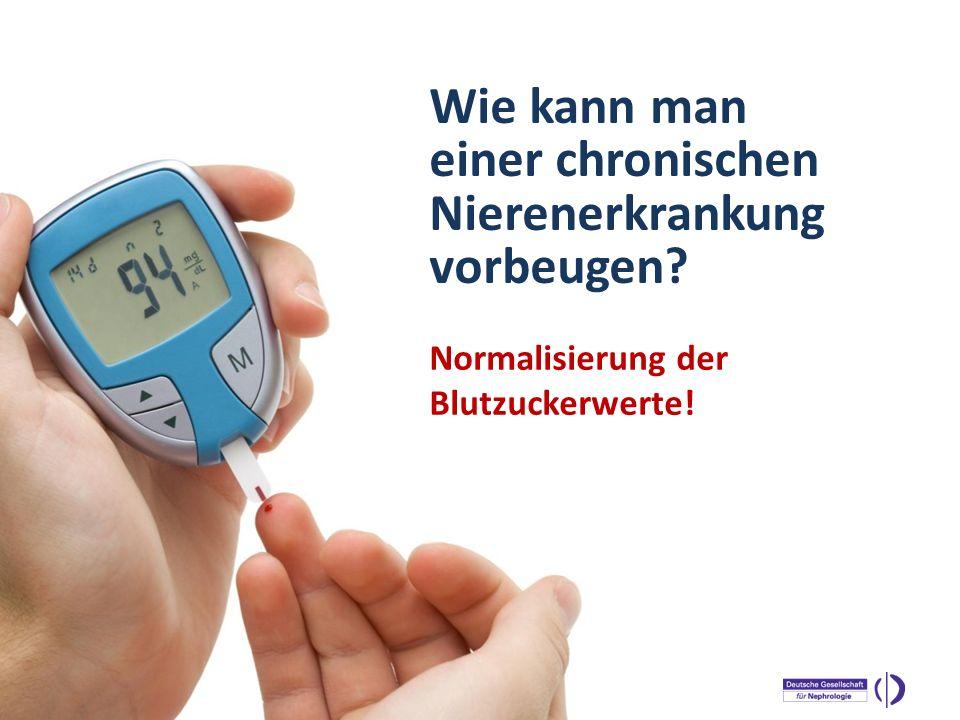 WELTNIERENTAG 2013 Normalisierung der Blutzuckerwerte! Wie kann man einer chronischen Nierenerkrankung vorbeugen?