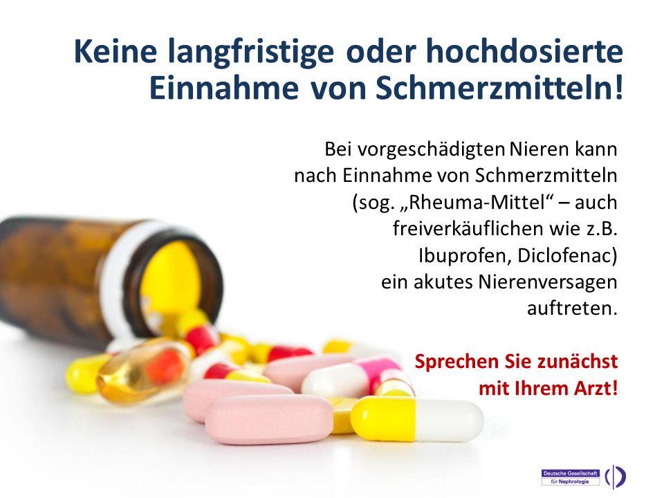 WELTNIERENTAG 2013 Bei vorgeschädigten Nieren kann nach Einnahme von Schmerzmitteln (sog. Rheuma-Mittel – auch freiverkäuflichen wie z.B. Ibuprofen, D