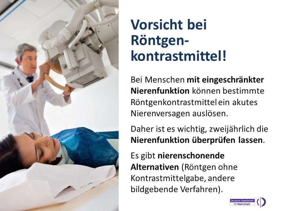 WELTNIERENTAG 2013 Bei Menschen mit eingeschränkter Nierenfunktion können bestimmte Röntgenkontrastmittel ein akutes Nierenversagen auslösen. Daher is