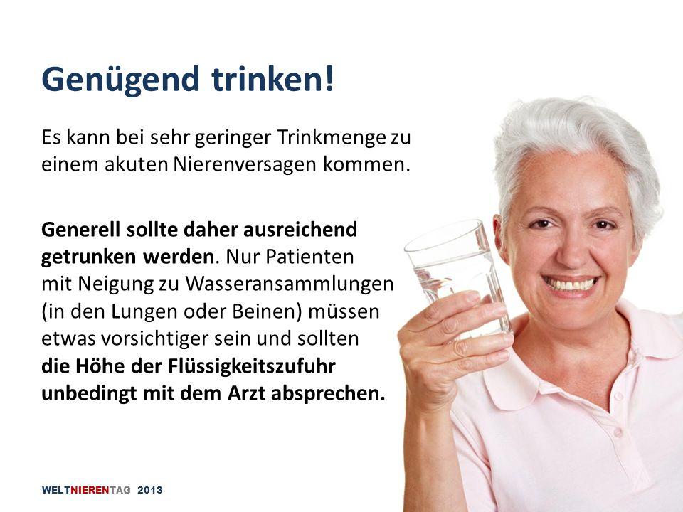 WELTNIERENTAG 2013 Es kann bei sehr geringer Trinkmenge zu einem akuten Nierenversagen kommen. Generell sollte daher ausreichend getrunken werden. Nur