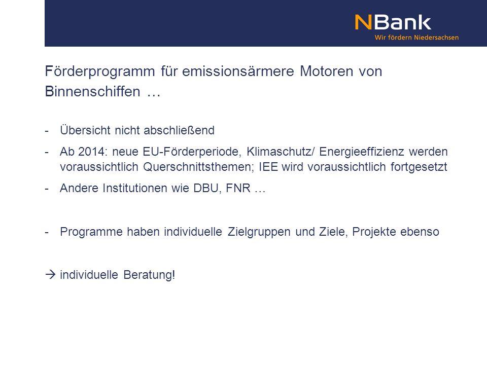 Förderprogramm für emissionsärmere Motoren von Binnenschiffen … -Übersicht nicht abschließend -Ab 2014: neue EU-Förderperiode, Klimaschutz/ Energieeff