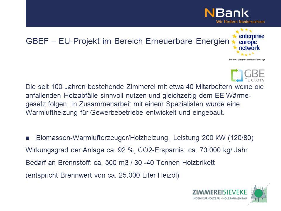 GBEF – EU-Projekt im Bereich Erneuerbare Energien Die seit 100 Jahren bestehende Zimmerei mit etwa 40 Mitarbeitern wollte die anfallenden Holzabfälle