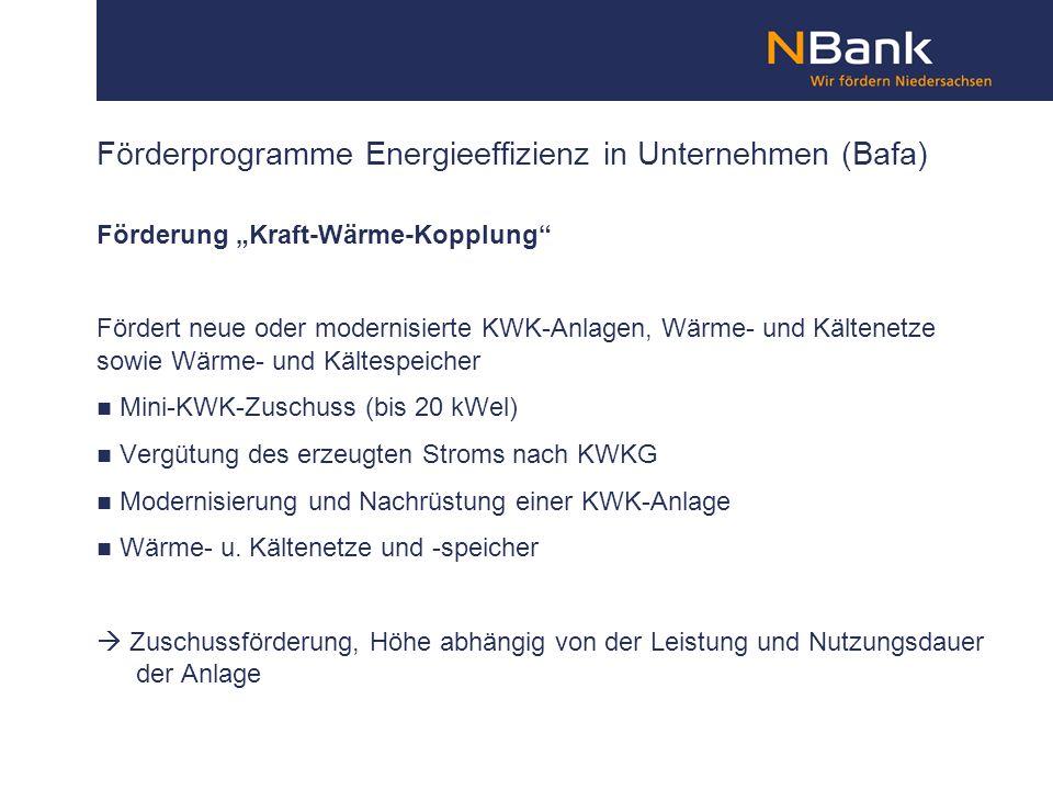 Förderprogramme Energieeffizienz in Unternehmen (Bafa) Förderung Kraft-Wärme-Kopplung Fördert neue oder modernisierte KWK-Anlagen, Wärme- und Kältenet