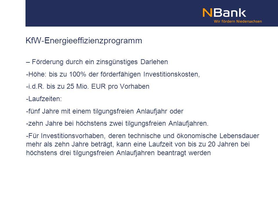 KfW-Energieeffizienzprogramm – Förderung durch ein zinsgünstiges Darlehen -Höhe: bis zu 100% der förderfähigen Investitionskosten, -i.d.R. bis zu 25 M