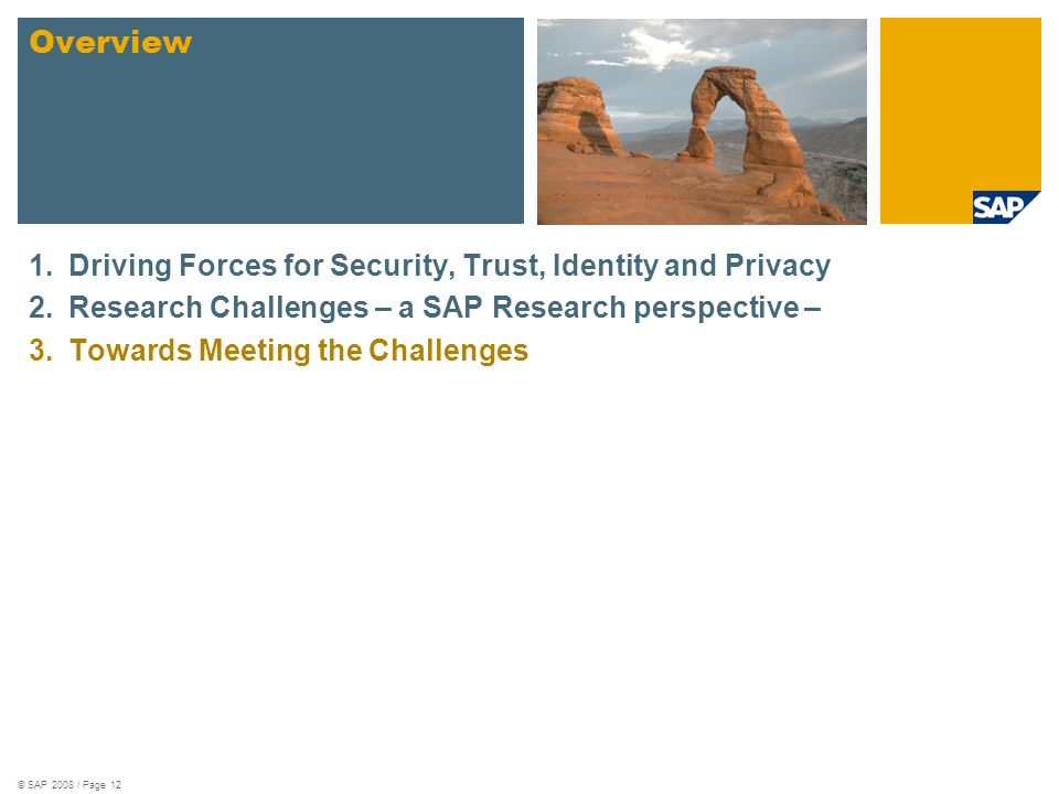 1.Driving Forces for Security, Trust, Identity and Privacy 2.Research Challenges – a SAP Research perspective – 3.Towards Meeting the Challenges Overv