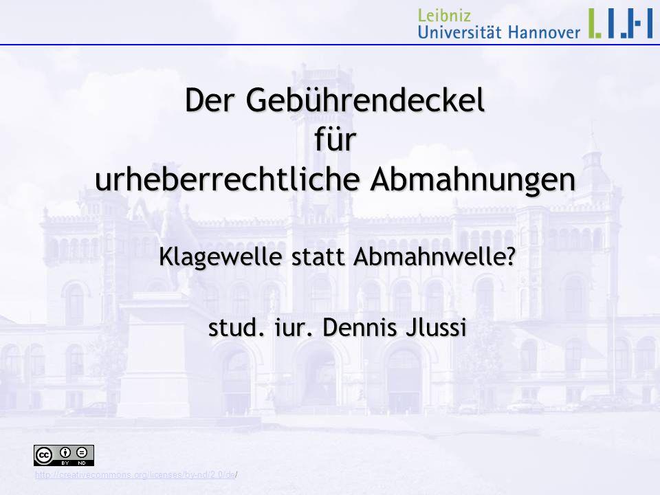 Der Gebührendeckel für urheberrechtliche Abmahnungen Klagewelle statt Abmahnwelle? stud. iur. Dennis Jlussi http://creativecommons.org/licenses/by-nd/