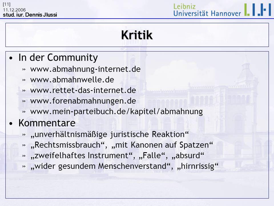 11.12.2006 stud. iur. Dennis Jlussi [11]Kritik In der Community »www.abmahnung-internet.de »www.abmahnwelle.de »www.rettet-das-internet.de »www.forena