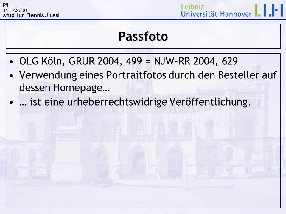 11.12.2006 stud. iur. Dennis Jlussi [9]Passfoto OLG Köln, GRUR 2004, 499 = NJW-RR 2004, 629 Verwendung eines Portraitfotos durch den Besteller auf des