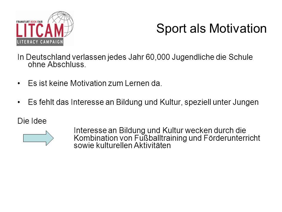 Sport als Motivation In Deutschland verlassen jedes Jahr 60,000 Jugendliche die Schule ohne Abschluss. Es ist keine Motivation zum Lernen da. Es fehlt
