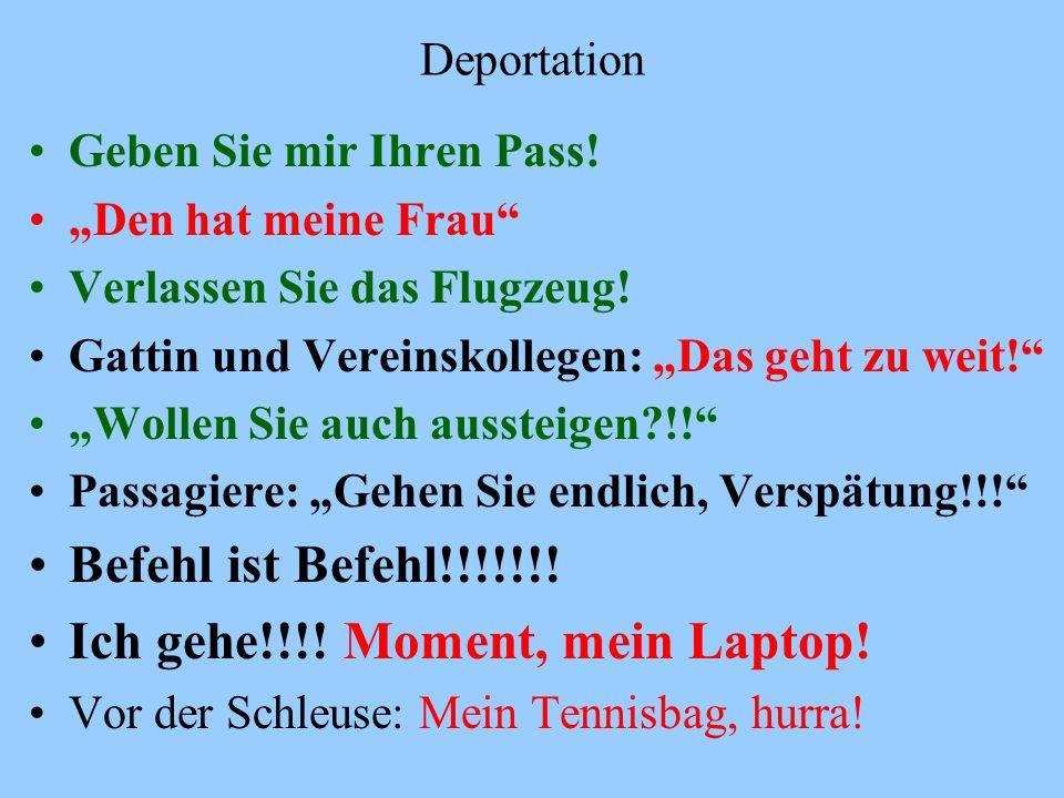 Deportation Geben Sie mir Ihren Pass! Den hat meine Frau Verlassen Sie das Flugzeug! Gattin und Vereinskollegen: Das geht zu weit! Wollen Sie auch aus