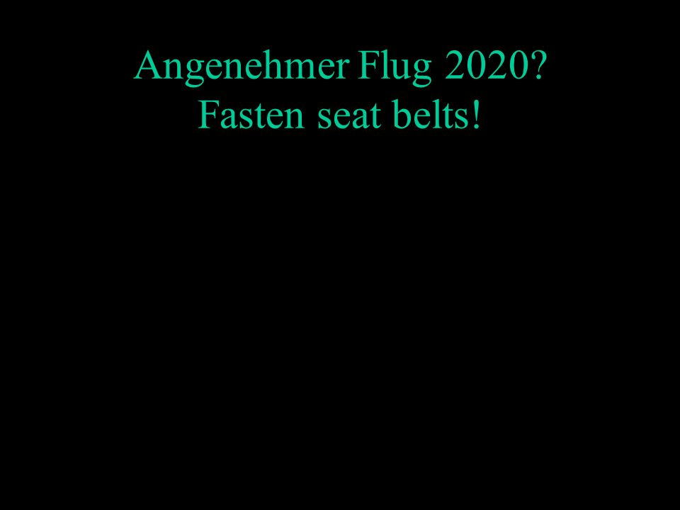 Angenehmer Flug 2020? Fasten seat belts!