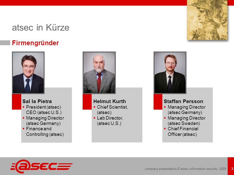 company presentation © atsec information security, 2009 4 atsec in Kürze Firmenprofil Gegründet 2000 von international anerkannten Sicherheitsexperten International: Deutschland, USA, Schweden, China Weltweit mehr als 50 Berater ISO 9001, ISO 17025 und ISO/IEC 27001 zertifiziert