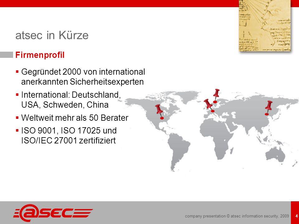company presentation © atsec information security, 2009 4 atsec in Kürze Firmenprofil Gegründet 2000 von international anerkannten Sicherheitsexperten