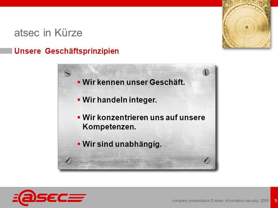 company presentation © atsec information security, 2009 5 atsec in Kürze Unsere Geschäftsprinzipien Wir kennen unser Geschäft. Wir handeln integer. Wi