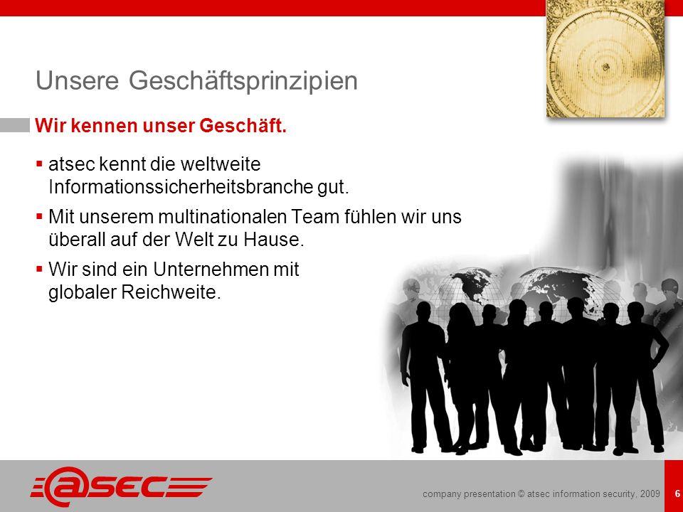 company presentation © atsec information security, 2009 6 Unsere Geschäftsprinzipien Wir kennen unser Geschäft. atsec kennt die weltweite Informations