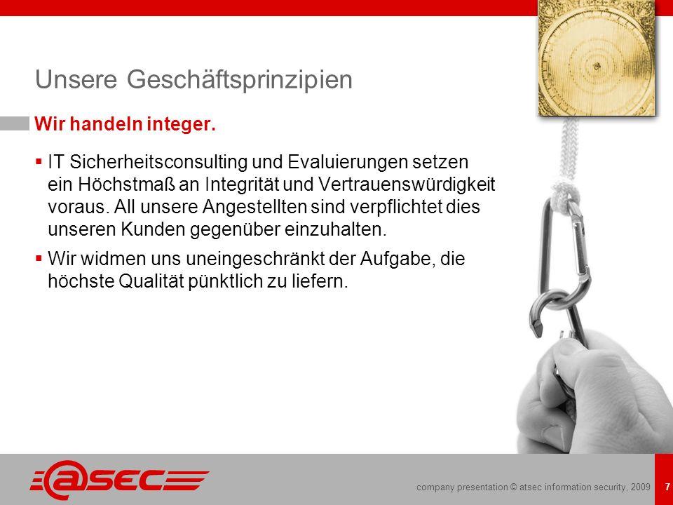 company presentation © atsec information security, 2009 7 Unsere Geschäftsprinzipien Wir handeln integer. IT Sicherheitsconsulting und Evaluierungen s