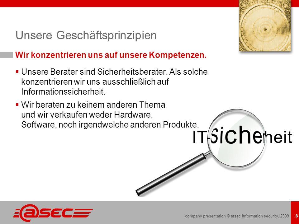 company presentation © atsec information security, 2009 8 Unsere Geschäftsprinzipien Wir konzentrieren uns auf unsere Kompetenzen. Unsere Berater sind