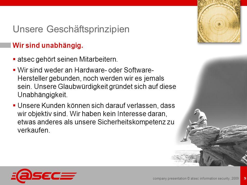 company presentation © atsec information security, 2009 9 Unsere Geschäftsprinzipien Wir sind unabhängig. atsec gehört seinen Mitarbeitern. Wir sind w