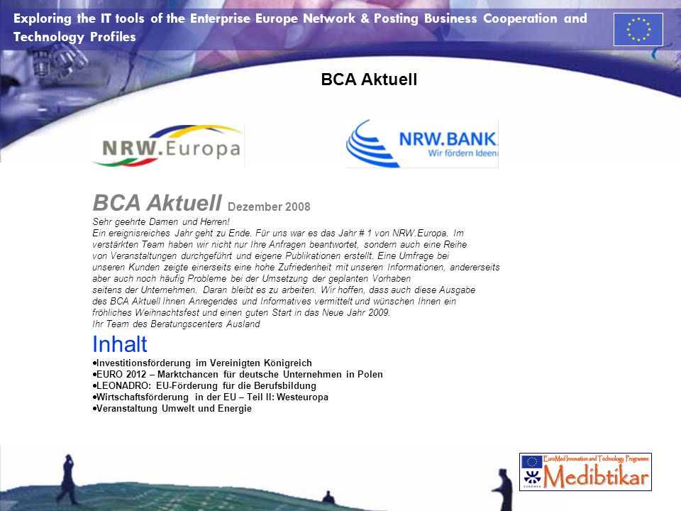 Exploring the IT tools of the Enterprise Europe Network & Posting Business Cooperation and Technology Profiles BCA Aktuell BCA Aktuell Dezember 2008 S