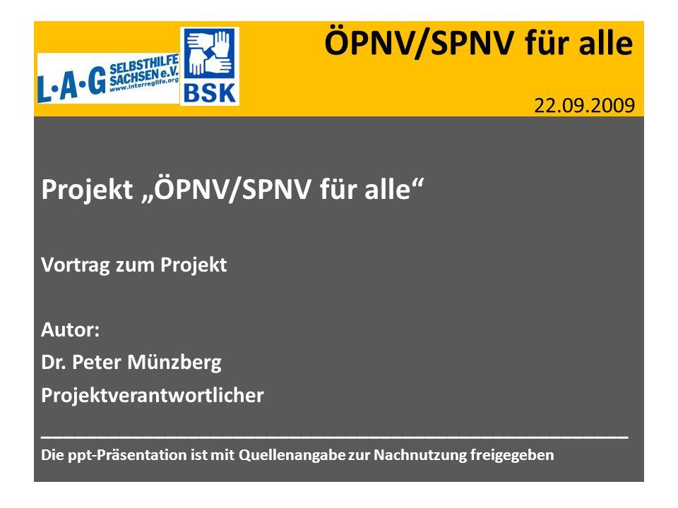 ÖPNV/SPNV für alle 22.09.2009 Projekt ÖPNV/SPNV für alle Vortrag zum Projekt Autor: Dr. Peter Münzberg Projektverantwortlicher _______________________
