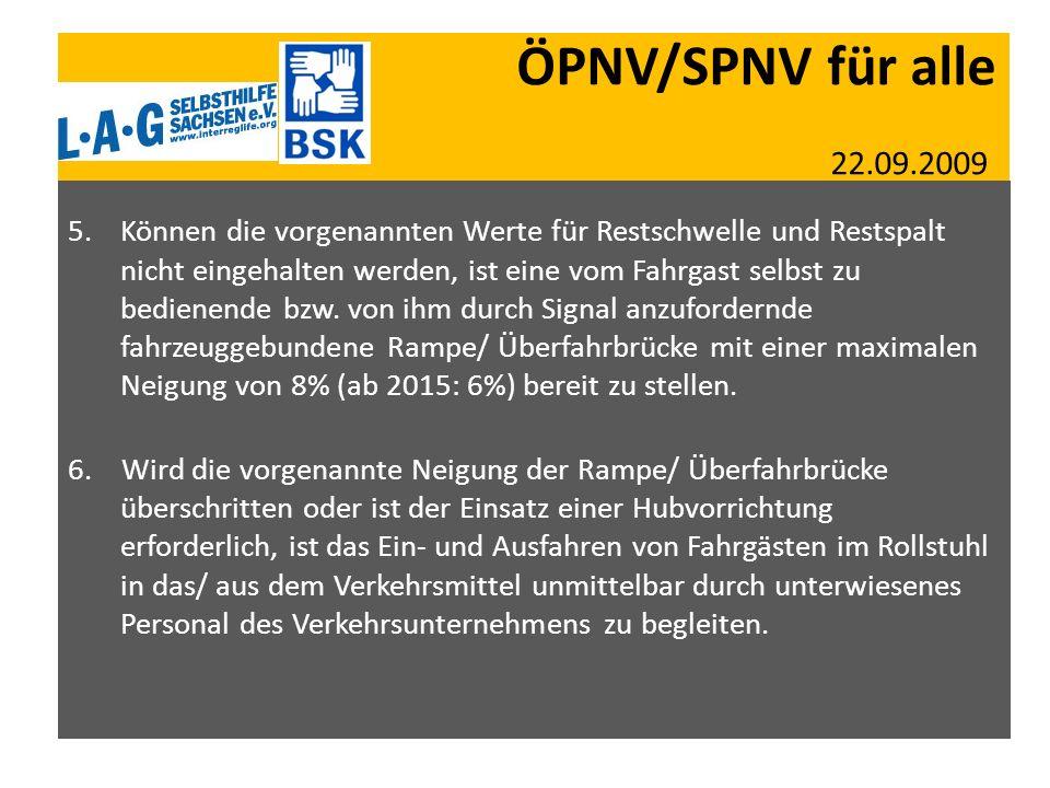 ÖPNV/SPNV für alle 22.09.2009 5.Können die vorgenannten Werte für Restschwelle und Restspalt nicht eingehalten werden, ist eine vom Fahrgast selbst zu