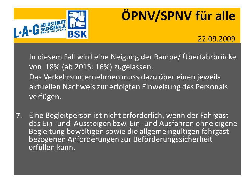 ÖPNV/SPNV für alle 22.09.2009 In diesem Fall wird eine Neigung der Rampe/ Überfahrbrücke von 18% (ab 2015: 16%) zugelassen. Das Verkehrsunternehmen mu