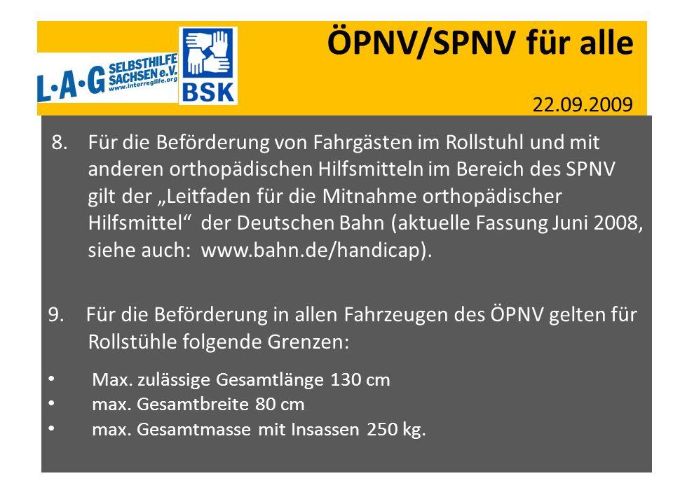 ÖPNV/SPNV für alle 22.09.2009 8. Für die Beförderung von Fahrgästen im Rollstuhl und mit anderen orthopädischen Hilfsmitteln im Bereich des SPNV gilt